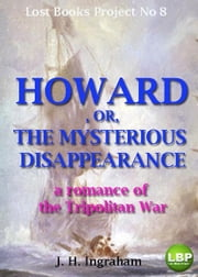 HOWARD, OR, THE MYSTERIOUS DISAPPEARANCE - a romance of the Tripolitan War ebook by J. H. INGRAHAM