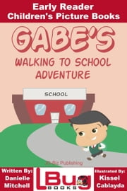 Gabe's Walking to School Adventure: Early Reader - Children's Picture Books ebook by Mendon Cottage Books