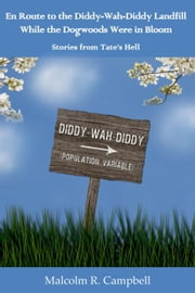 En Route to the Diddy-Wah-Diddy Landfill While the Dogwoods Were in Bloom ebook by Malcolm R. Campbell
