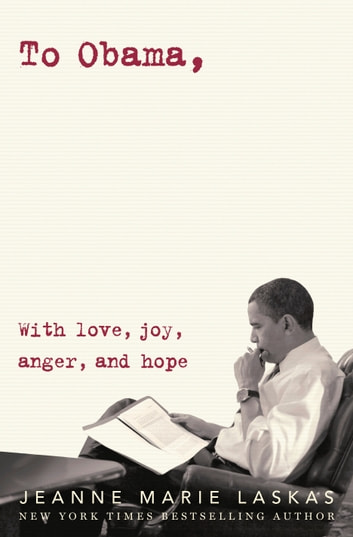 To Obama - With Love, Joy, Anger, and Hope ebook by Jeanne Marie Laskas