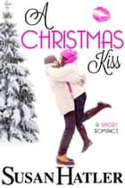 A Christmas Kiss ebook by Susan Hatler