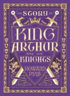 The Story of King Arthur and His Knights (Barnes & Noble Collectible Editions) ebook by Howard Pyle, Howard Pyle