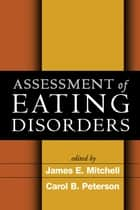 Assessment of Eating Disorders ebook by James E. Mitchell, MD,PhD Carol B. Peterson, PhD