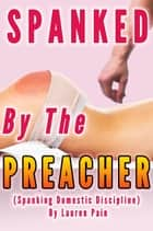 Spanked by the Preacher (Spanking Domestic Discipline) ebook by Lauren Pain
