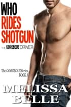 Who Rides Shotgun - The Gorgeous Driver ebook by Melissa Belle
