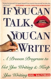 If You Can Talk, You Can Write - A Proven Program to Get You Writing & Keep You Writing ebook by Joel Saltzman