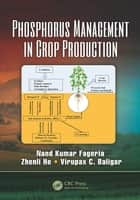 Phosphorus Management in Crop Production ebook by Nand Kumar Fageria, Zhenli He, Virupax C. Baligar