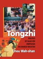 Tongzhi - Politics of Same-Sex Eroticism in Chinese Societies eBook by Edmond J Coleman, Wah-Shan Chou