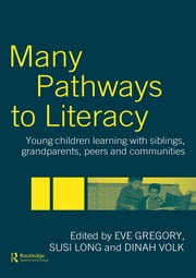 Many Pathways to Literacy - Young Children Learning with Siblings, Grandparents, Peers and Communities ebook by Eve Gregory,Susi Long,Dinah Volk
