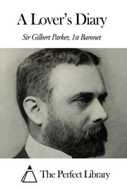 A Lover's Diary ebook by Sir Gilbert Parker - 1st Baronet