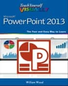 Teach Yourself VISUALLY PowerPoint 2013 ebook by William Wood