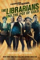 The Librarians and the Pot of Gold eBook by Greg Cox
