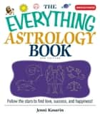 The Everything Astrology Book - Follow the Stars to Find Love, Success, And Happiness! ebook by Jenni Kosarin