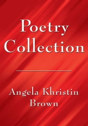 Poetry Collection ebook by Angela Khristin Brown