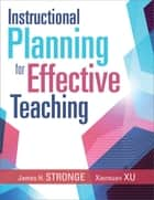 Instructional Planning for Effective Teaching ebook by James H. Stronge, Xianxuan Xu