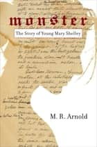 Monster - The Story of a Young Mary Shelley ebook by