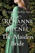 The Maiden Bride ebook by Rexanne Becnel