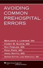 Avoiding Common Prehospital Errors ebook by Benjamin Lawner, Corey M. Slovis, Raymond Fowler,...
