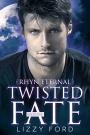 Twisted Fate (5, Rhyn Eternal) ebook by Lizzy Ford