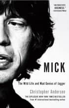 Mick - The Wild Life and Mad Genius of Jagger ebook by Christopher Andersen