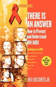 There Is an Answer - How to Prevent and Understand HIV/AIDS ebook by Rev. Luis Cortes