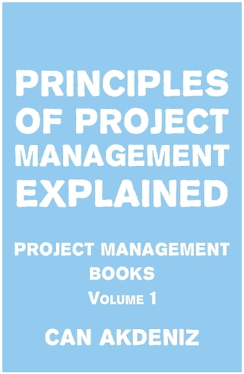 Principles of Project Management Explained: Project Management Books Volume 1 ebook by Can Akdeniz