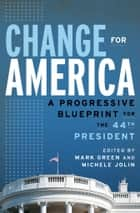 Change for America - A Progressive Blueprint for the 44th President ebook by Mark Green, Michele Jolin