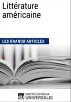 Littérature américaine ebook by Encyclopaedia Universalis, Les Grands Articles