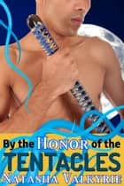 By the Honor of the Tentacles ebook by Natasha Valkyrie