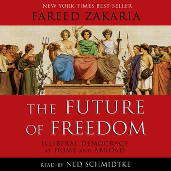 The Future of Freedom - Illiberal Democracy at Home and Abroad audiobook by Fareed Zakaria,Yuri Rasovsky,Yuri Rasovsky