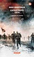 Catastrofe 1914. L'Europa in guerra ebook by Max Hastings, Roberto Serrai