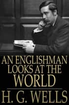 An Englishman Looks at the World ebook by H. G. Wells