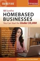 55 Surefire Homebased Businesses You Can Start for Under $5000 ebook by Entrepreneur Press