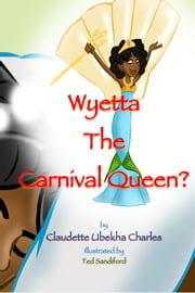 Wyetta the Carnival Queen? ebook by Claudette Ubekha Charles, Ted Sandiford