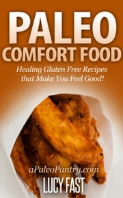 Paleo Comfort Food: Healing Gluten Free Recipes that Make You Feel Good! - Paleo Diet Solution Series ebook by Lucy Fast