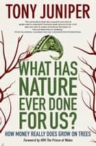 What Has Nature Ever Done for Us? - How Money Really Does Grow on Trees ebook by Tony Juniper, HRH The Prince of Wales