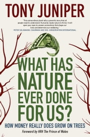 What Has Nature Ever Done for Us? - How Money Really Does Grow on Trees ebook by Tony Juniper,HRH The Prince of Wales