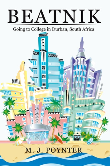 Beatnik - Going to College in Durban, South Africa ebook by M.J. Poynter