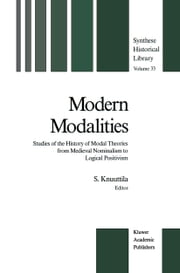 Modern Modalities - Studies of the History of Modal Theories from Medieval Nominalism to Logical Positivism ebook by Simo Knuuttila