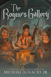 The Rogue's Gallery ebook by Michael Ignacio Jr.