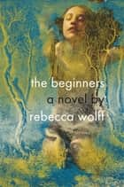 The Beginners ebook by Rebecca Wolff
