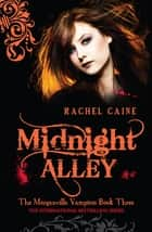 Midnight Alley: The Morganville Vampires Book Three - The Morganville Vampires Book Three ebook by Rachel Caine
