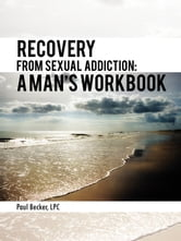 Recovery From Sexual Addiction: A Man's Workbook ebook by Paul Becker, LPC
