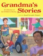 Grandma's Stories - A Collection of Six Children's Stories ebook by Suad Farsakh Dajani