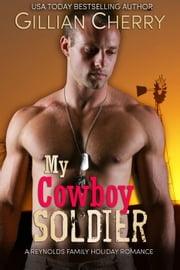 My Cowboy Soldier: A Reynolds Family Holiday Romance - The Reynolds Family, #1 ebook by Gillian Cherry