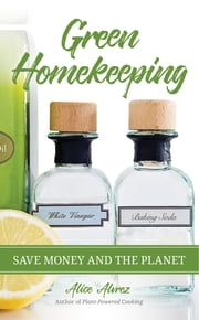 Green Homekeeping - Save Money and the Planet ebook by Alice Alvrez