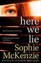Here We Lie ebook by Sophie McKenzie