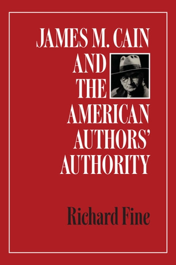 James M. Cain and the American Authors' Authority ebook by Richard Fine