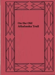 On the Old Athabaska Trail (Illustrated) ebook by Lawrence J. Burpee