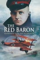 The Red Baron ebook by Manfred Von Richthofen